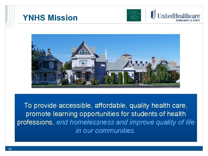 YNHS Mission To provide accessible, affordable, quality health care, promote learning opportunities for students