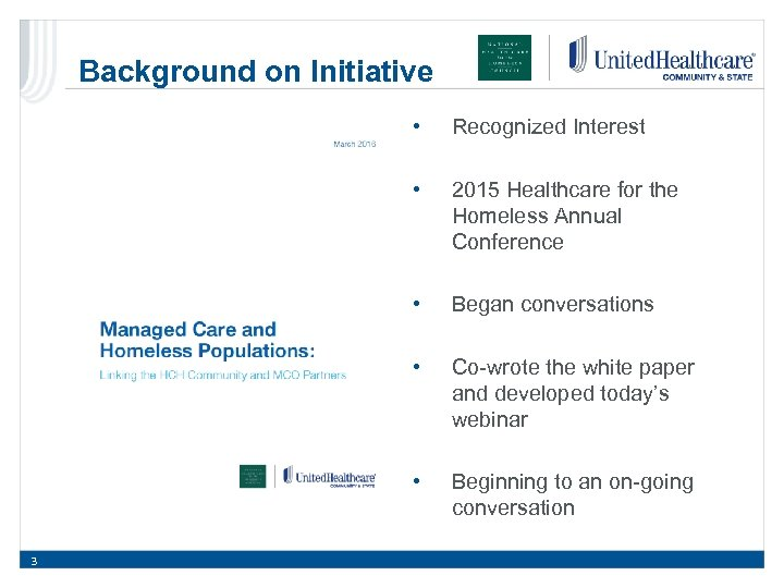 Background on Initiative • • 2015 Healthcare for the Homeless Annual Conference • Began