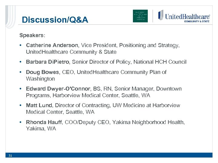 Discussion/Q&A Speakers: • Catherine Anderson, Vice President, Positioning and Strategy, United. Healthcare Community &