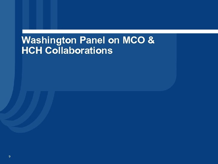 Washington Panel on MCO & HCH Collaborations 9