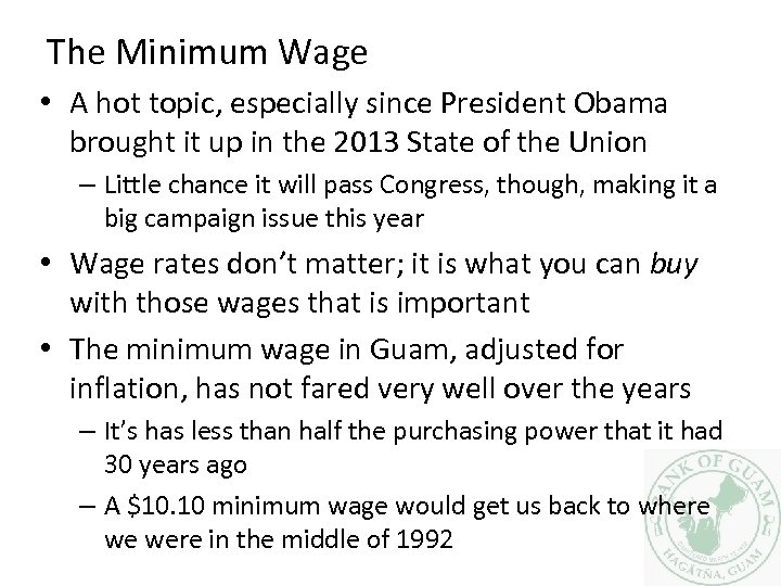 The Minimum Wage • A hot topic, especially since President Obama brought it up