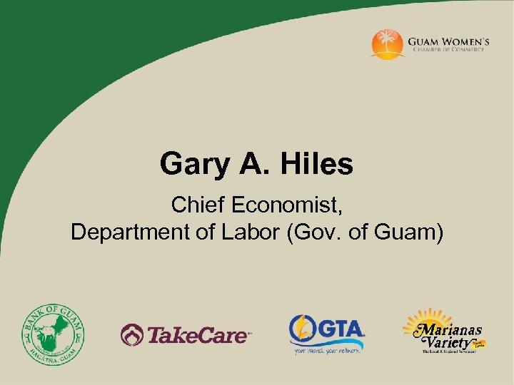 Gary A. Hiles Chief Economist, Department of Labor (Gov. of Guam)
