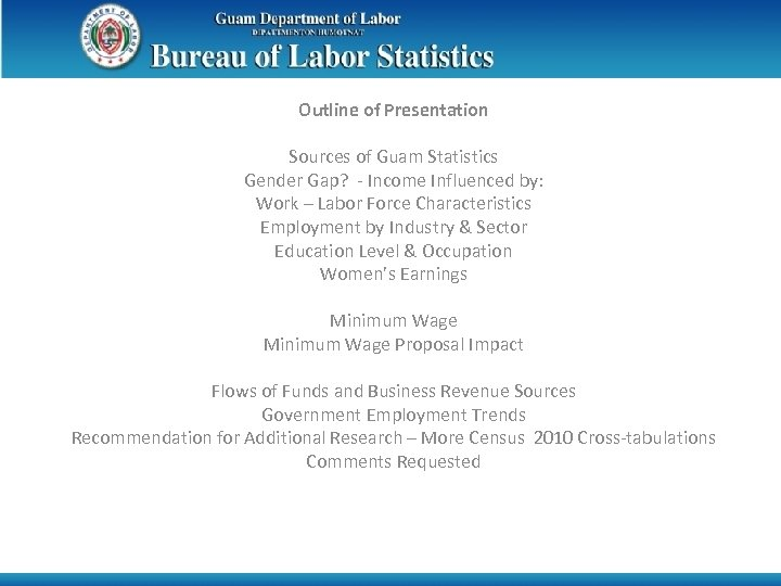 Outline of Presentation Sources of Guam Statistics Gender Gap? - Income Influenced by: Work