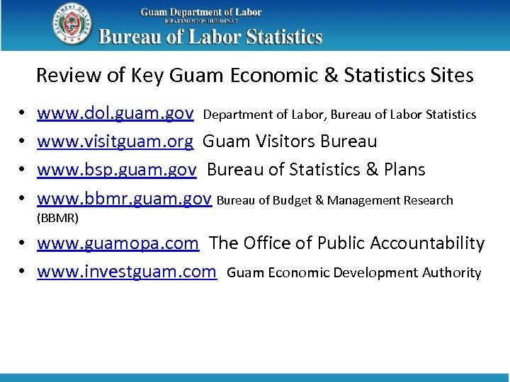 Review of Key Guam Economic & Statistics Sites • • www. dol. guam. gov