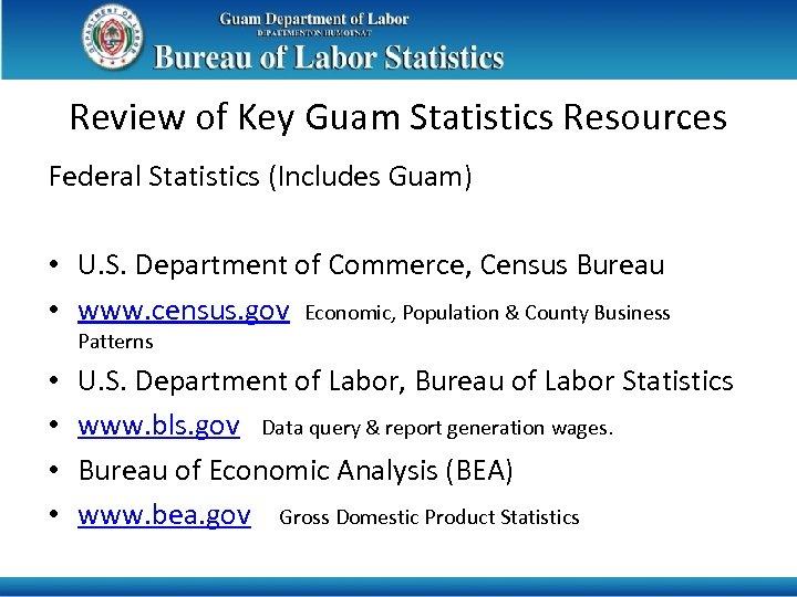 Review of Key Guam Statistics Resources Federal Statistics (Includes Guam) • U. S. Department