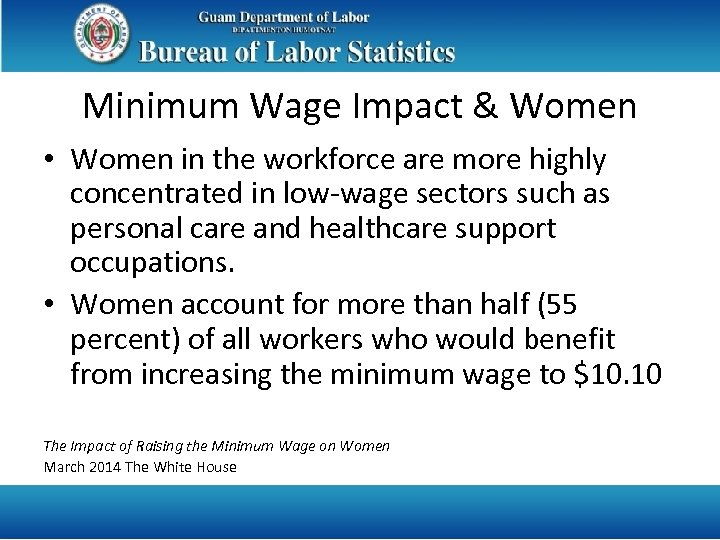 Minimum Wage Impact & Women • Women in the workforce are more highly concentrated