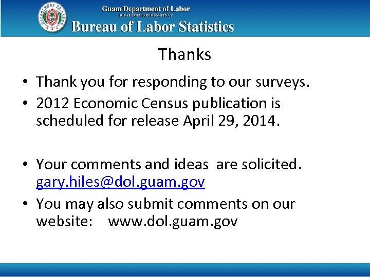 Thanks • Thank you for responding to our surveys. • 2012 Economic Census publication