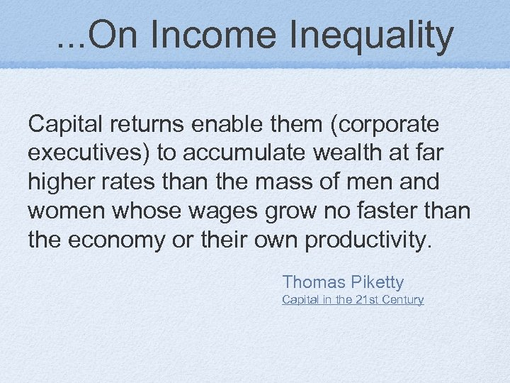 . . . On Income Inequality Capital returns enable them (corporate executives) to accumulate