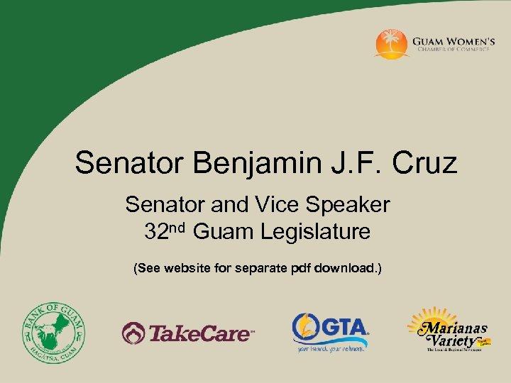 Senator Benjamin J. F. Cruz Senator and Vice Speaker 32 nd Guam Legislature (See