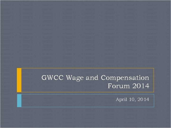 GWCC Wage and Compensation Forum 2014 April 10, 2014