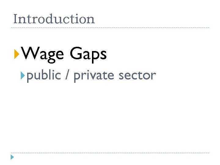 Introduction Wage Gaps public / private sector