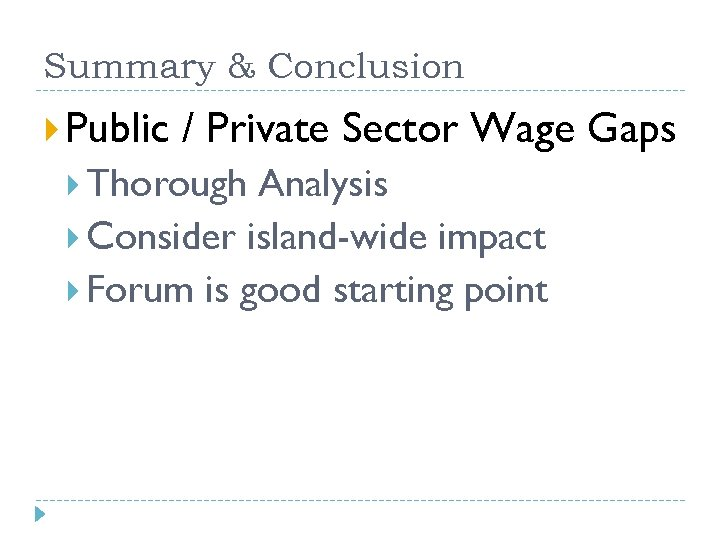 Summary & Conclusion Public / Private Sector Wage Gaps Thorough Analysis Consider island-wide impact