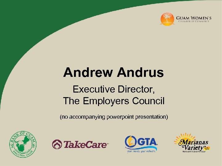 Andrew Andrus Executive Director, The Employers Council (no accompanying powerpoint presentation)