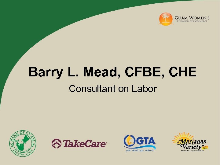 Barry L. Mead, CFBE, CHE Consultant on Labor