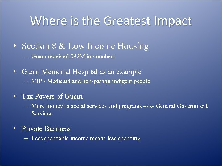 Where is the Greatest Impact • Section 8 & Low Income Housing – Guam