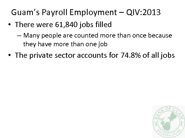Guam's Payroll Employment – QIV: 2013 • There were 61, 840 jobs filled –