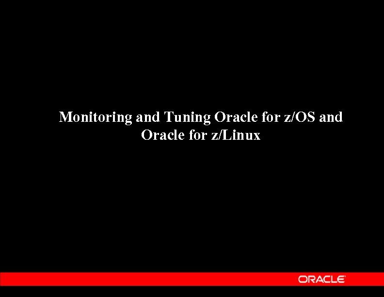 Monitoring and Tuning Oracle for z/OS and Oracle for z/Linux