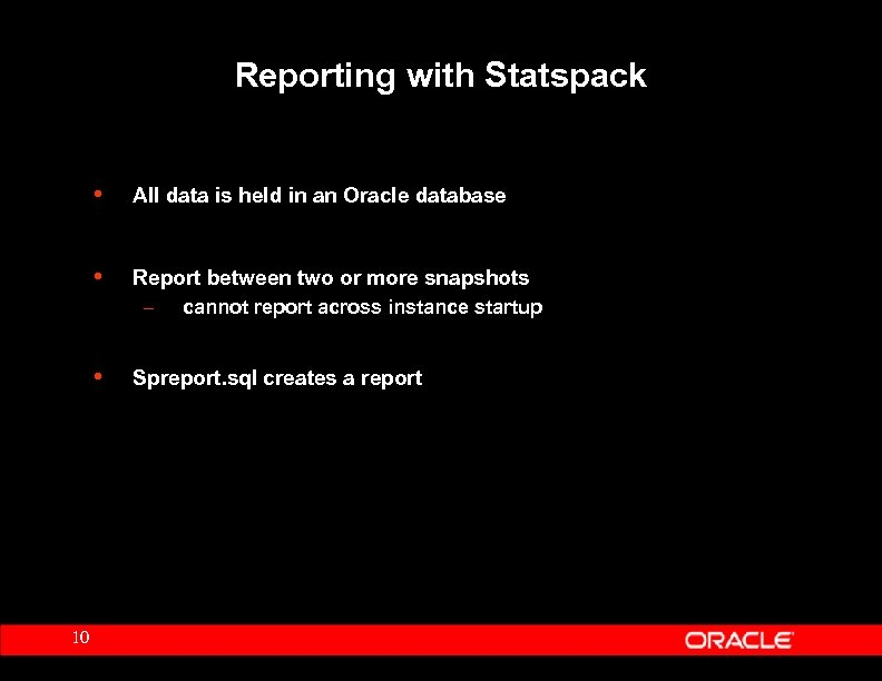 Reporting with Statspack • • Report between two or more snapshots – cannot report