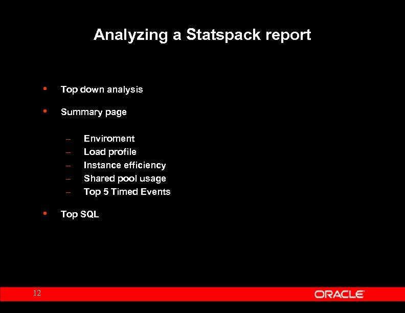 Analyzing a Statspack report • Top down analysis • Summary page – – –