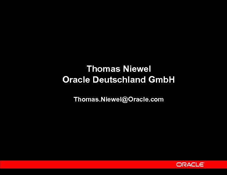 Thomas Niewel Oracle Deutschland Gmb. H Thomas. Niewel@Oracle. com