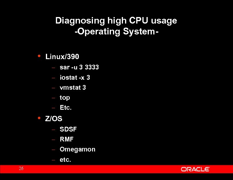 Diagnosing high CPU usage -Operating System- • Linux/390 – sar -u 3 3333 –