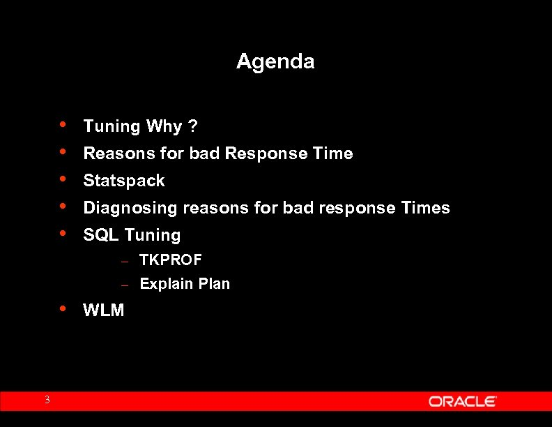 Agenda • • • Tuning Why ? Reasons for bad Response Time Statspack Diagnosing