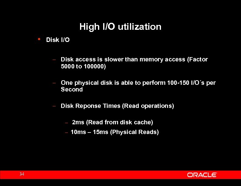 High I/O utilization • Disk I/O – Disk access is slower than memory access