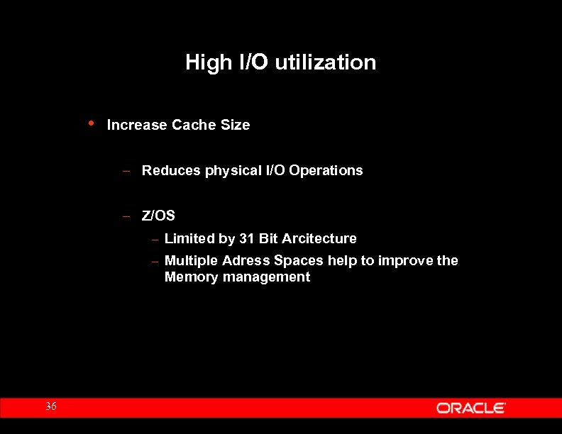 High I/O utilization • Increase Cache Size – Reduces physical I/O Operations – Z/OS