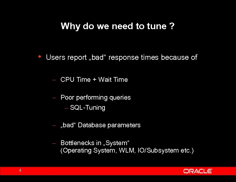 "Why do we need to tune ? • Users report ""bad"" response times because"