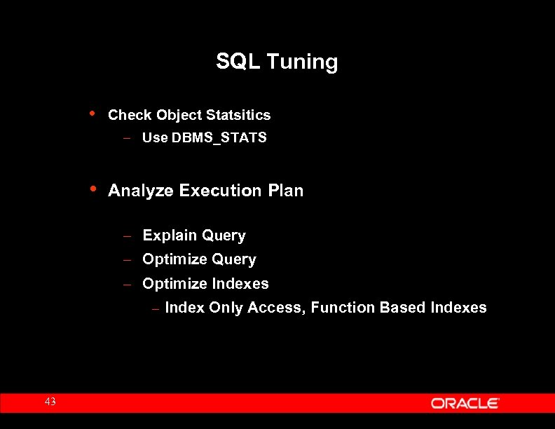 SQL Tuning • Check Object Statsitics – Use DBMS_STATS • Analyze Execution Plan –
