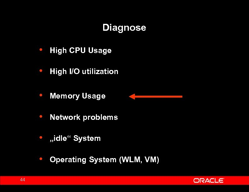 "Diagnose • • High I/O utilization • Memory Usage • Network problems • ""idle"""
