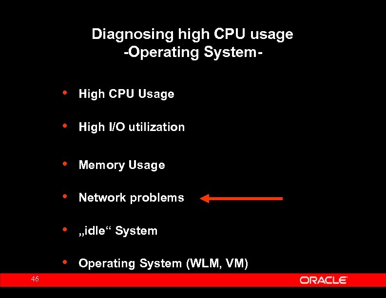 Diagnosing high CPU usage -Operating System- • • High I/O utilization • Memory Usage