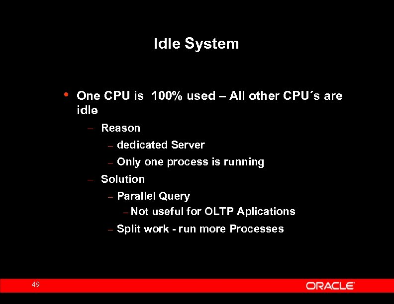 Idle System • One CPU is 100% used – All other CPU´s are idle