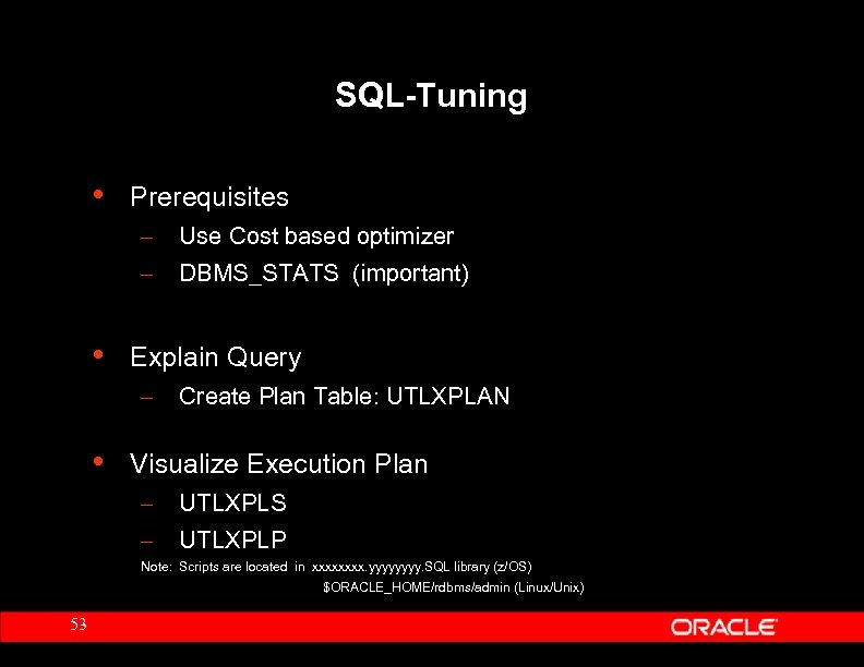 SQL-Tuning • Prerequisites – – • Use Cost based optimizer DBMS_STATS (important) Explain Query