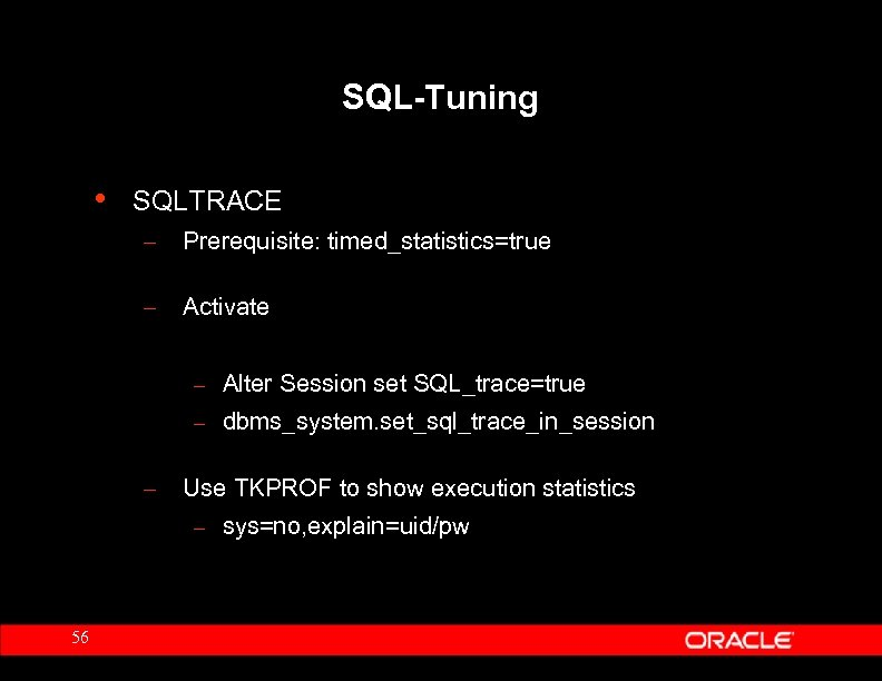 SQL-Tuning • SQLTRACE – Prerequisite: timed_statistics=true – Activate – Alter Session set SQL_trace=true –