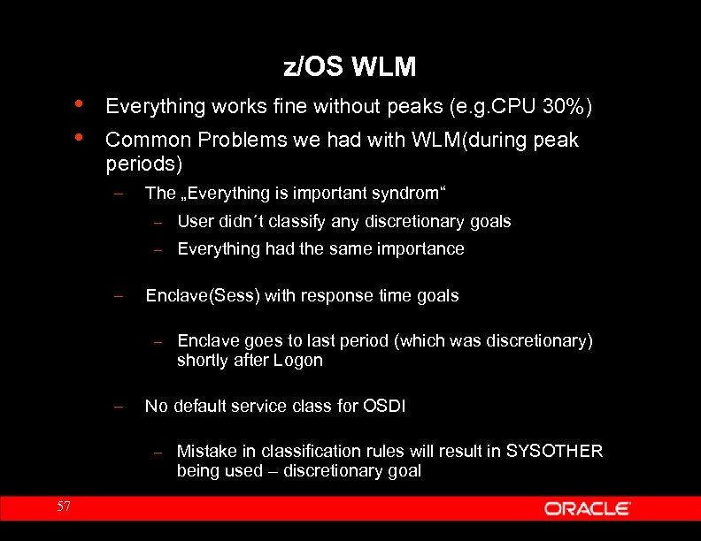 z/OS WLM • • Everything works fine without peaks (e. g. CPU 30%) Common