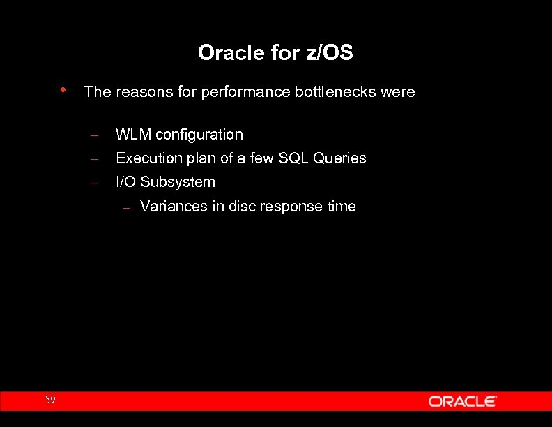Oracle for z/OS • The reasons for performance bottlenecks were – WLM configuration –