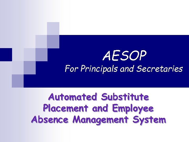 AESOP For Principals and Secretaries Automated Substitute Placement and Employee Absence Management System