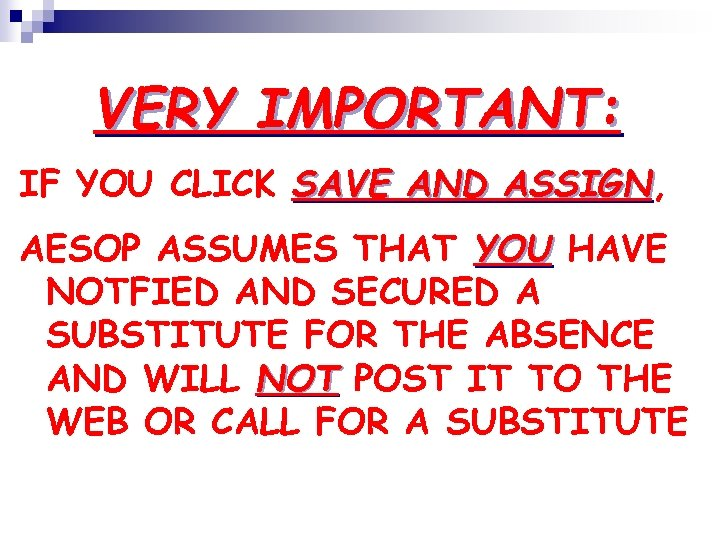 VERY IMPORTANT: IF YOU CLICK SAVE AND ASSIGN, ASSIGN AESOP ASSUMES THAT YOU HAVE