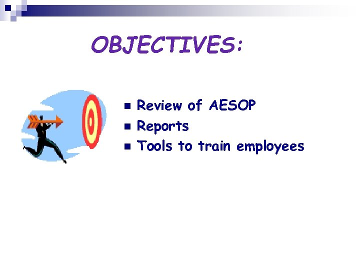 OBJECTIVES: n n n Review of AESOP Reports Tools to train employees