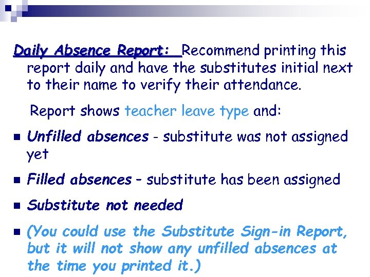 Daily Absence Report: Recommend printing this report daily and have the substitutes initial next