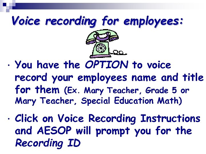Voice recording for employees: • You have the OPTION to voice record your employees