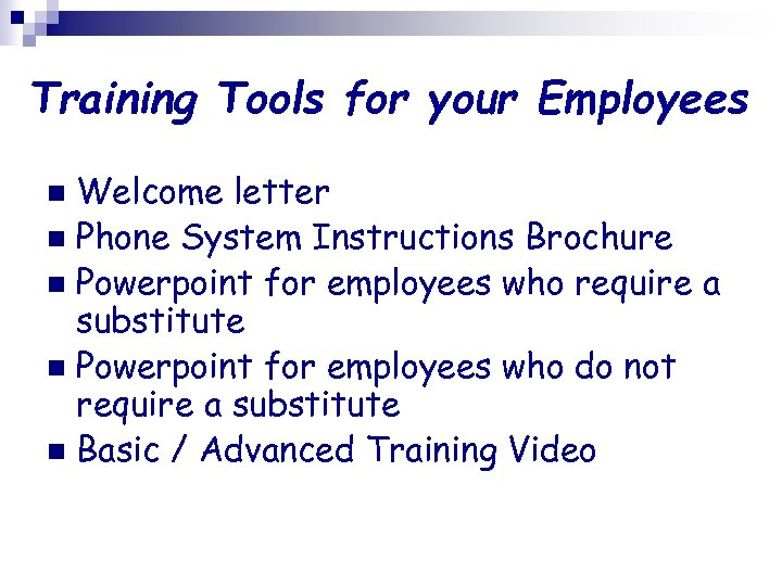 Training Tools for your Employees Welcome letter n Phone System Instructions Brochure n Powerpoint