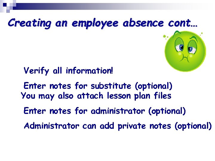 Creating an employee absence cont… Verify all information! Enter notes for substitute (optional) You