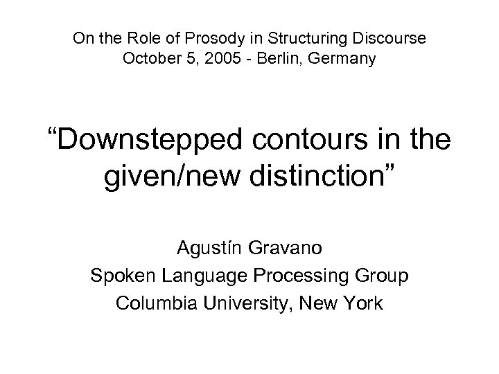 On the Role of Prosody in Structuring Discourse October 5, 2005 - Berlin, Germany