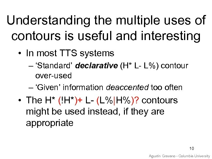 Understanding the multiple uses of contours is useful and interesting • In most TTS