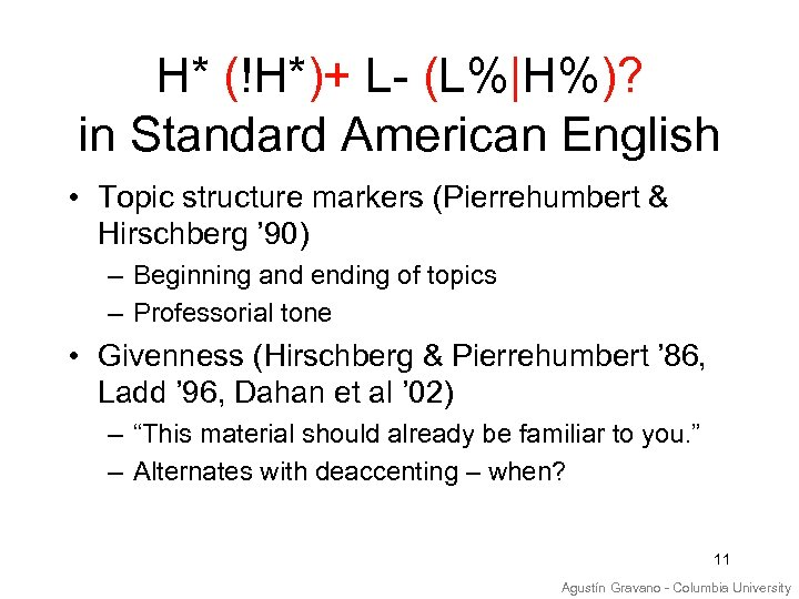 H* (!H*)+ L- (L%|H%)? in Standard American English • Topic structure markers (Pierrehumbert &