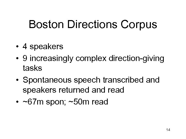 Boston Directions Corpus • 4 speakers • 9 increasingly complex direction-giving tasks • Spontaneous