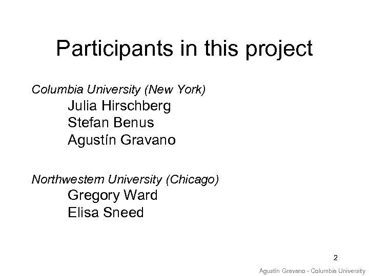 Participants in this project Columbia University (New York) Julia Hirschberg Stefan Benus Agustín Gravano