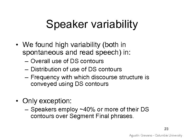 Speaker variability • We found high variability (both in spontaneous and read speech) in: